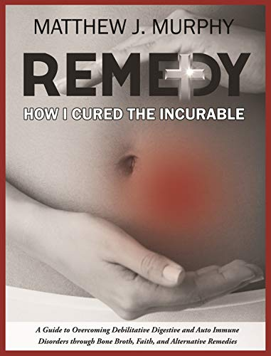 REMEDY: How I Cured the Incurable by [Murphy, Matthew J.]