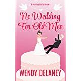 No Wedding For Old Men: A Humorous Cozy Mystery (A Working Stiffs Mystery Book 6)