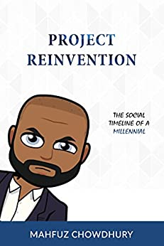 Project Reinvention: The Social Timeline of a Millennial by [Chowdhury, Mahfuz]