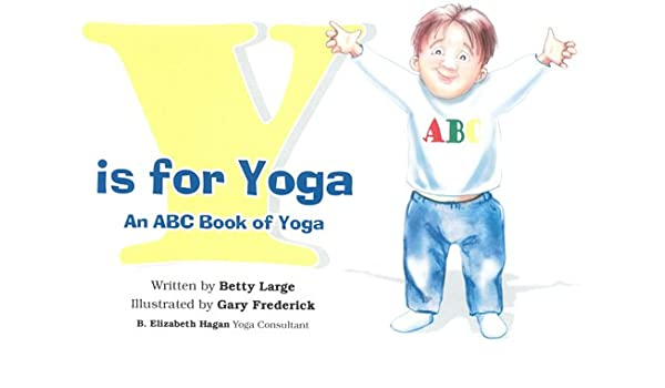Y is for Yoga: An ABC Book of Yoga: Betty Large, Elizabeth ...