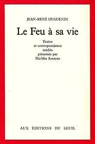 Le Feu à sa vie par Jean-René Huguenin