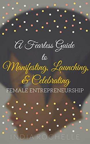 A Fearless Guide To Manifesting, Launching, & Celebrating Female Entrepreneurship Pdf