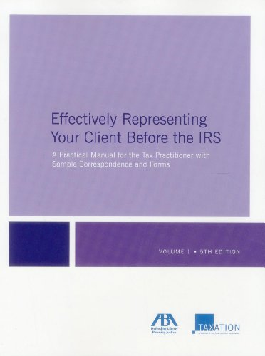 Effectively Representing Your Client Before the IRS: A Practical Manual for the Tax Practitioner with Sample Corresponde