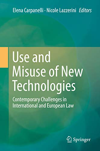 Use and Misuse of New Technologies: Contemporary Challenges in International and European Law (Use And Misuse Of Science And Technology)