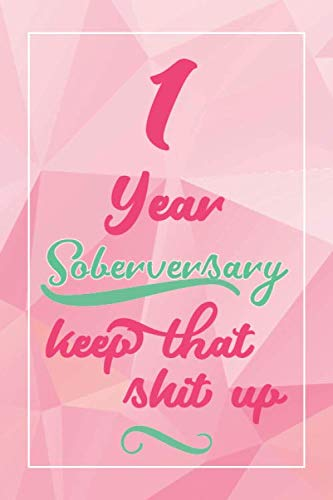 1 Year Soberversary Keep That Shit Up: Lined Journal / Notebook / Diary - 1 year Sober - Cute and Practical Alternative to a Card - Sobriety Gifts For Women Who Are 1 yr Sober -