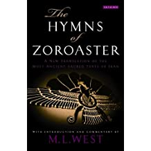 Hymns of Zoroaster, The: A New Translation of the Most Ancient Sacred Texts of Iran