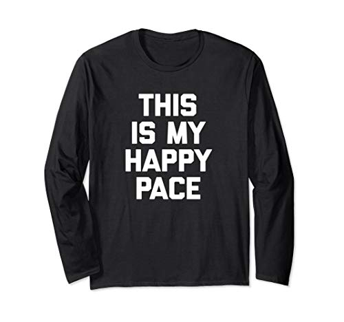 (Funny Running Shirt: This Is My Happy Pace T-Shirt funny tee Long Sleeve T-Shirt )