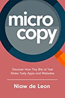 Microcopy: Discover How Tiny Bits of Text Make Tasty Apps and Websites Front Cover