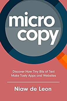 Microcopy: Discover How Tiny Bits of Text Make Tasty Apps and Websites by [de Leon, Niaw]