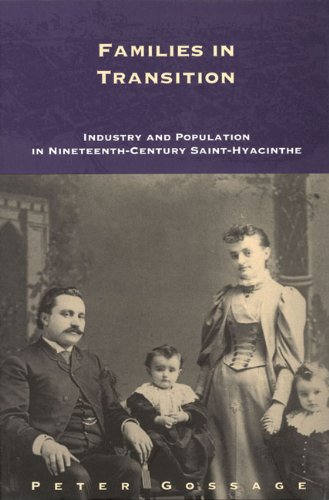 Families in Transition: Industry and Population in Nineteenth-Century Saint-Hyacinthe (Studies on the History of Quebec/