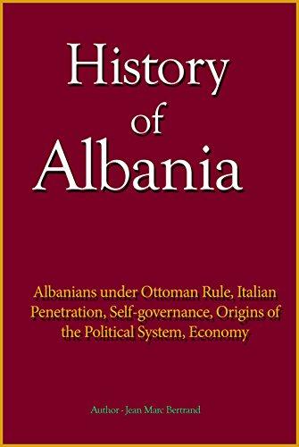 History of Albania: Albanians under Ottoman Rule, Italian Penetration, Self-governance, Origins of the Political System, Economy