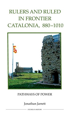 Rulers and Ruled in Frontier Catalonia, 880-1010: Pathways to Power (Royal Historical Society Studies in History New Series)
