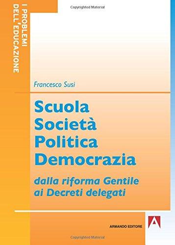 Download Scuola società politica democrazia. Dalla riforma gentile ai decreti delegati (Italian Edition) PDF