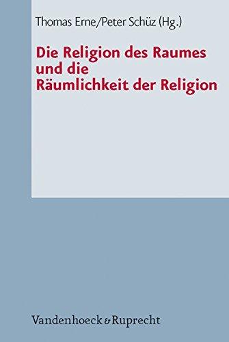 Die Religion des Raumes und die Räumlichkeit der Religion (Arbeiten zur Pastoraltheologie, Liturgik und Hymnologie)