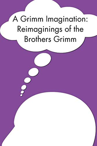 Book cover from A Grimm Imagination: Reimaginings of the Brothers Grimm (Downtown Writers Group Collection) (Volume 1) by Downtown Writers Group