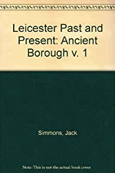 Leicester Past and Present: Ancient Borough v. 1