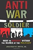 Antiwar Soldier: How to Dissent Within the Ranks of the Military