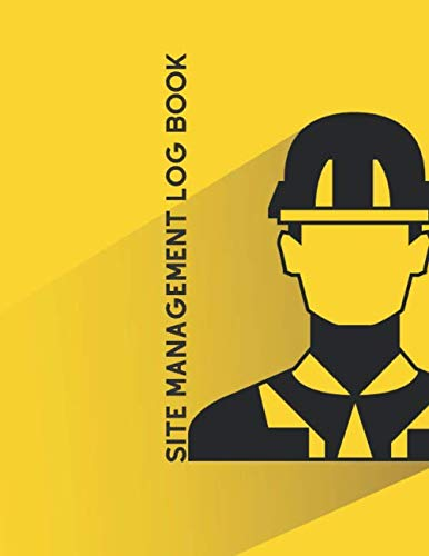 Site Management Log Book: Large Daily Activity Log Book | Supervisor Superintendent Builder Labourer Jobsite Project Management Report, Site Book | ... Equipment, Safety Concerns & More (Building)
