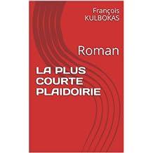 LA PLUS COURTE PLAIDOIRIE (French Edition)
