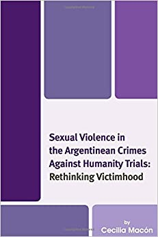 Sexual Violence in the Argentinean Crimes against Humanity Trials: Rethinking Victimhood