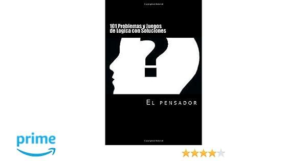 101 Problemas Y Juegos De Logica Con Soluciones Para Agilizar Tu Mente Spanish Edition El Pensador 9781506135465 Amazon Books