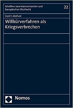 Willkurverfahren ALS Kriegsverbrechen (Schriften Zum Internationalen Und Europaischen Strafrecht)