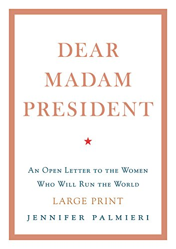 (Dear Madam President: An Open Letter to the Women Who Will Run the)