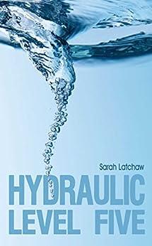 Hydraulic Level 5 (The Hydraulic Series Book 1) by [Latchaw, Sarah]