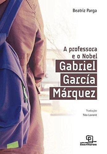 A Professora e o Nobel. Gabriel Garcia Marquez