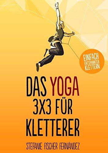 Das Yoga-3x3 für Kletterer: Einfach entspannter klettern