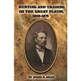 Hunting and Trading on the Great Plains 1859-1875, James R. Mead, 1929731078
