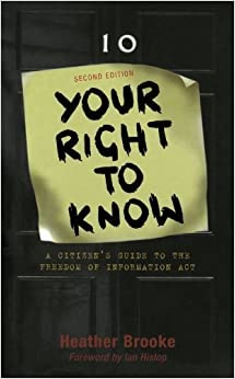 Your Right to Know: A Citizen's Guide to the Freedom of Information Act by Heather Brooke (2006-12-20)