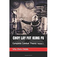 Choy Lay Fut Kung Fu: Complete Combat Theory: Volume 1