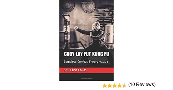 Choy Lay Fut Kung Fu: Complete Combat Theory: Volume 1: Amazon.es ...