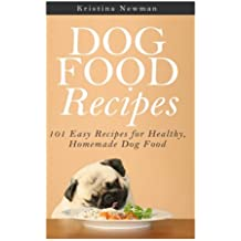Dog Food Recipes: 101 Easy Recipes for Healthy, Homemade Dog Food (Dog Food Recipes Cookbook, Homemade Dog Treats)