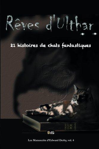 Rêves d'Ulthar : 21 Histoires de Chats Fantastiques (Les Manuscrits d'Edward Derby) (Volume 4) (French Edition)