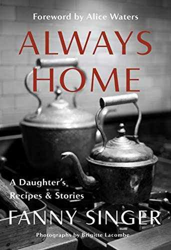 Always Home: A Daughter's Recipes & Stories: Foreword by Alic