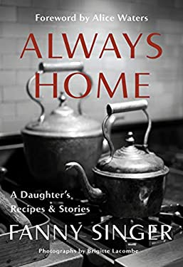 Always Home: A Daughter's Recipes & Stories: Foreword by Alice Waters