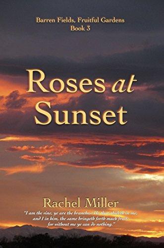 Roses at Sunset (Barren Fields, Fruitful Gardens Book 3)