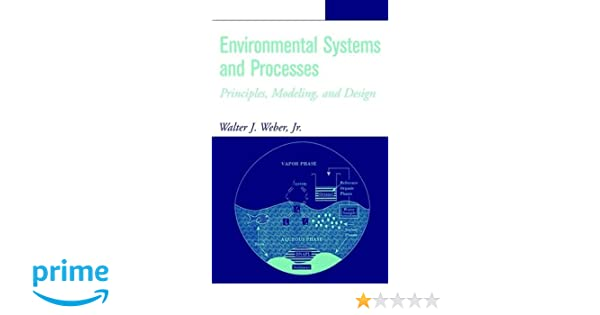 Environmental systems and processes principles modeling and environmental systems and processes principles modeling and design walter j weber jr jr walter j weber 9780471405184 amazon books fandeluxe Gallery