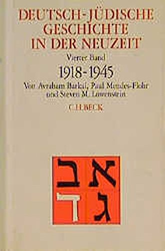 Deutsch-jüdische Geschichte in der Neuzeit, 4 Bde., Bd.4, Aufbruch und Zerstörung 1918-1945