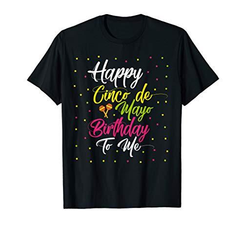 Happy Cinco de Mayo Birthday To Me T-Shirt Birthday Party ()