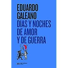 Días y noches de amor y de guerra (Biblioteca Eduardo Galeano) (Spanish Edition)