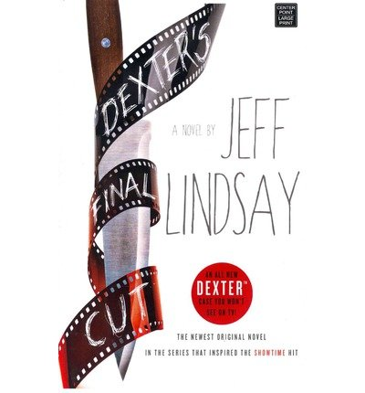 Read Online [ DEXTER'S FINAL CUT - LARGE PRINT ] By Lindsay, Jeff ( Author) 2014 [ Hardcover ] ebook
