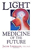 img - for Light: Medicine of the Future: How We Can Use It to Heal Ourselves NOW by Jacob Liberman O.D. Ph.D. (1990-10-01) book / textbook / text book