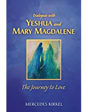 Dialogues with Yeshua and Mary Magdalene: The Journey to Love