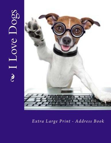 I Love Dogs: Extra Large Print - Address Book (XL Print Address Books) ebook