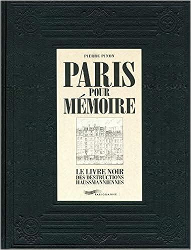 Paris pour mémoire - Le livre noir des destructions haussmanniennes, by Pierre Pinon