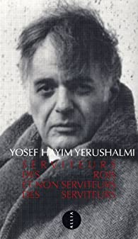 Serviteurs des rois et non serviteurs des serviteurs par Yosef Hayim Yerushalmi