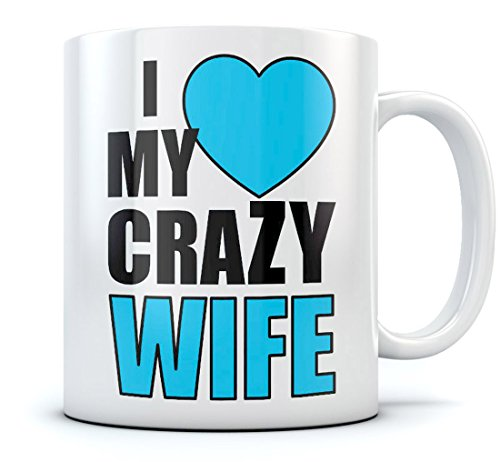I Love Heart My Crazy Wife Romantic Coffee Mug - Couples Valentine's Day Gift For Wife From Husband , Mothers Day / Xmas Gift Birthday Present For Her Funny Ceramic Mug 11 Oz. White (Valentines Presents For Wife)